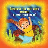 Jacket Image For: Cowboys do not obey anyone except their moms