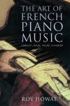 """The Art of French Piano Music"" by Roy Howat (author)"
