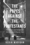"""The Popes against the Protestants"" by Kevin Madigan (author)"