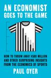 """""""An Economist Goes to the Game"""" by Paul Oyer (author)"""