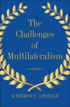 """The Challenges of Multilateralism"" by Kathryn C. Lavelle (author)"