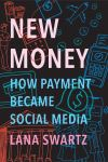 """New Money"" by Lana Swartz (author)"