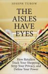 """The Aisles Have Eyes"" by Joseph Turow (author)"