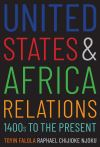 """United States and Africa Relations, 1400s to the Present"" by Toyin Falola (author)"