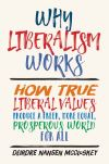 """""""Why Liberalism Works"""" by Deirdre Nansen McCloskey (author)"""