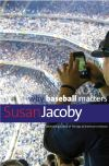 """Why Baseball Matters"" by Susan Jacoby (author)"