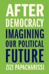 """After Democracy"" by Zizi Papacharissi (author)"