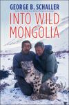 """Into Wild Mongolia"" by George B. Schaller (author)"