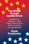 """The World Turned Upside Down"" by Clyde Prestowitz (author)"