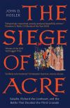 """The Siege of Acre, 1189-1191"" by John D. Hosler (author)"