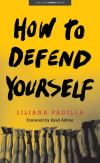 """How to Defend Yourself"" by Liliana Padilla (author)"