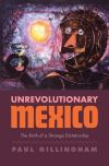 """Unrevolutionary Mexico"" by Paul Gillingham (author)"