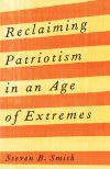 """Reclaiming Patriotism in an Age of Extremes"" by Steven B. Smith (author)"