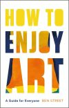 """How to Enjoy Art"" by Ben Street (author)"