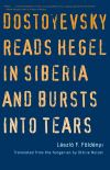 """Dostoyevsky Reads Hegel in Siberia and Bursts into Tears"" by Laszlo F. Foldenyi (author)"