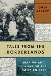 """""""Tales from the Borderlands"""" by Omer Bartov (author)"""