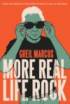 """""""More Real Life Rock"""" by Greil Marcus (author)"""