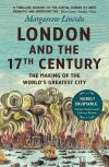 """""""London and the Seventeenth Century"""" by Margarette Lincoln (author)"""