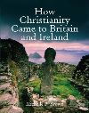 Jacket Image For: How Christianity Came To Britain and Ireland
