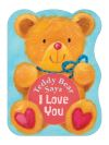 Jacket Image For: Teddy Bear Says I Love You