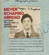 """Heyer Schapiro Abroad - Letters to Lillian and Travel Notebooks"" by Daniel Esterman (editor)"