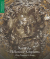 """Art of the Hellenistic Kingdoms"" by Seán Hemingway (editor)"