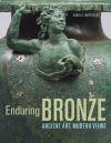 """""""Enduring Bronze - Ancient Art, Modern Views"""" by Carol C. Mattusch (author)"""