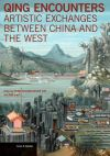 """Qing Encounters - Artistic Exchanged between China and the West"" by Petra Ten-doess Chu (author)"