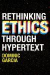 Jacket Image For: Rethinking Ethics Through Hypertext