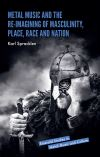 Jacket Image For: Metal Music and the Re-imagining of Masculinity, Place, Race and Nation