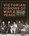 """Victorian Visions of War and Peace"" by Sean Willcock (author)"