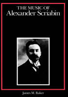 """The Music of Alexander Scriabin"" by James M. Baker"