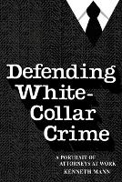 """Defending White Collar Crime"" by Kenneth Mann"