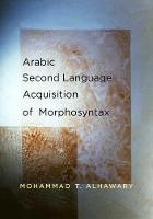 """Arabic Second Language Acquisition of Morphosyntax"" by Mohammad T. Alhawary"