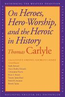 """""""On Heroes, Hero-Worship, and the Heroic in History"""" by Thomas Carlyle"""