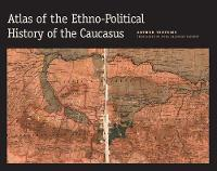 """Atlas of the Ethno-Political History of the Caucasus"" by Arthur Tsutsiev"