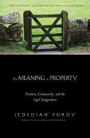 """""""The Meaning of Property"""" by Jedediah Purdy"""