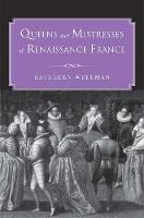 """Queens and Mistresses of Renaissance France"" by Kathleen Wellman"