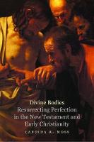 """Divine Bodies"" by Candida R. Moss"