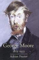 """""""George Moore, 1852-1933"""" by Adrian Frazier"""