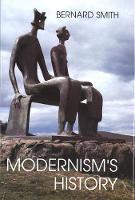 """""""Modernism's History"""" by Bernard Smith"""