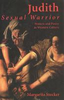 """Judith: Sexual Warrior"" by Margarita Stocker"