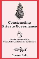 """Constructing Private Governance"" by Graeme Auld"