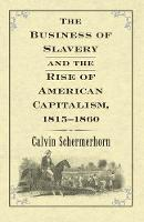 """""""The Business of Slavery and the Rise of American Capitalism, 1815–1860"""" by Jack  Lawrence Schermerhorn"""