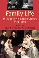 """Family Life in the Long Nineteenth Century, 1789-1913"" by David I. Kertzer"