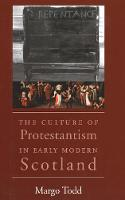 """""""The Culture of Protestantism in Early Modern Scotland"""" by Margo Todd"""