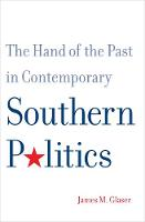 """""""The Hand of the Past in Contemporary Southern Politics"""" by James M.              Glaser"""