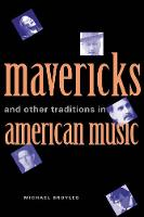 """Mavericks and Other Traditions in American Music"" by Michael Broyles"