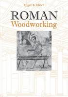 """Roman Woodworking"" by Roger B. Ulrich"