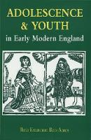 """Adolescence and Youth in Early Modern England"" by Ilana Krausman        Ben-Amos"